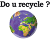 Do U Recycle ?